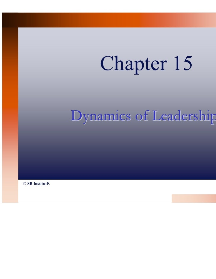 Chapter 15                 Dynamics of Leadership© SB InstitutE