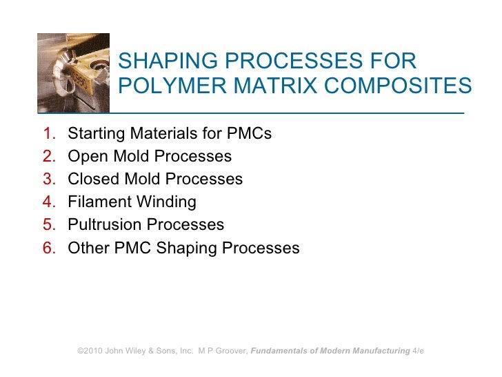 SHAPING PROCESSES FOR  POLYMER MATRIX COMPOSITES <ul><li>Starting Materials for PMCs </li></ul><ul><li>Open Mold Processes...