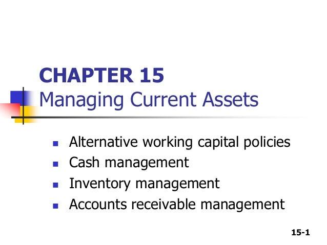 15-1 CHAPTER 15 Managing Current Assets  Alternative working capital policies  Cash management  Inventory management  ...