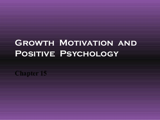 Growth Motivation andPositive PsychologyChapter 15