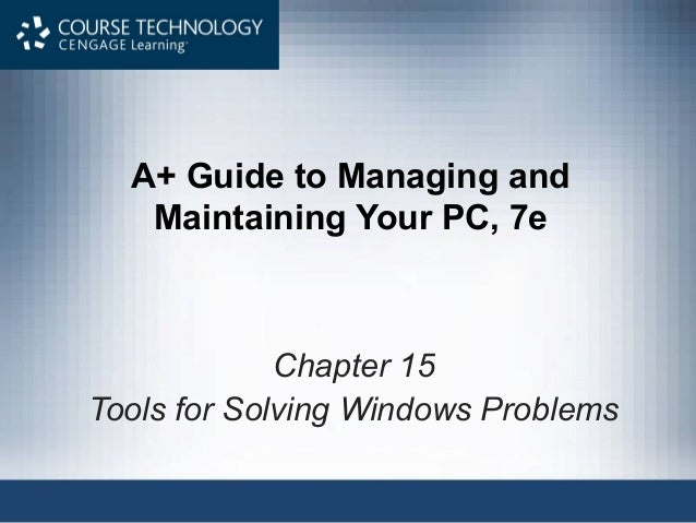 A+ Guide to Managing andMaintaining Your PC, 7eChapter 15Tools for Solving Windows Problems
