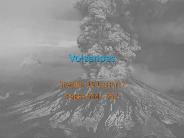 Volcanoes Chapter 15 Lesson 2 Pages 544 - 552