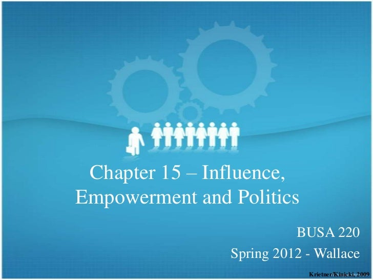Chapter 15 – Influence,Empowerment and Politics                          BUSA 220                Spring 2012 - Wallace    ...