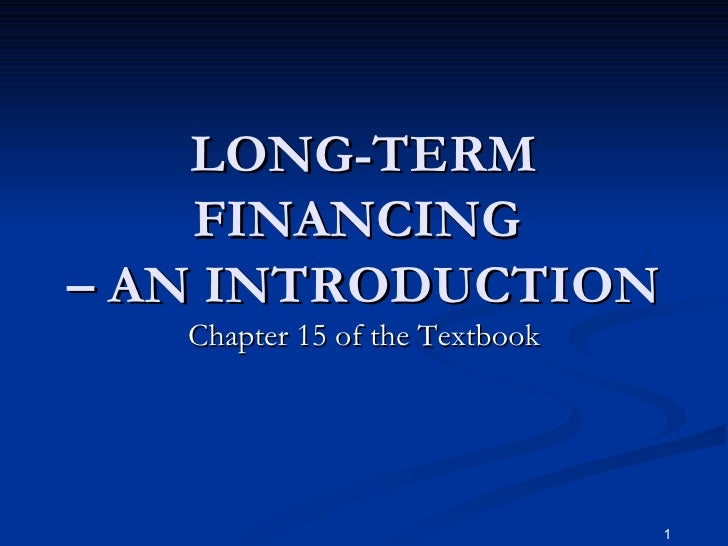 LONG-TERM FINANCING  – AN INTRODUCTION Chapter 15 of the Textbook