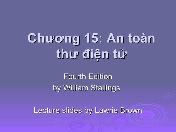 Chương 15: An toàn thư điện tử Fourth Edition by William Stallings Lecture slides by Lawrie Brown