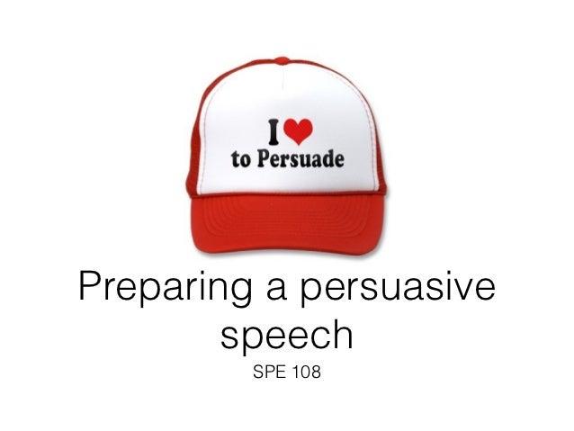 Preparing the Persuasive Speech – Persuasive Speech