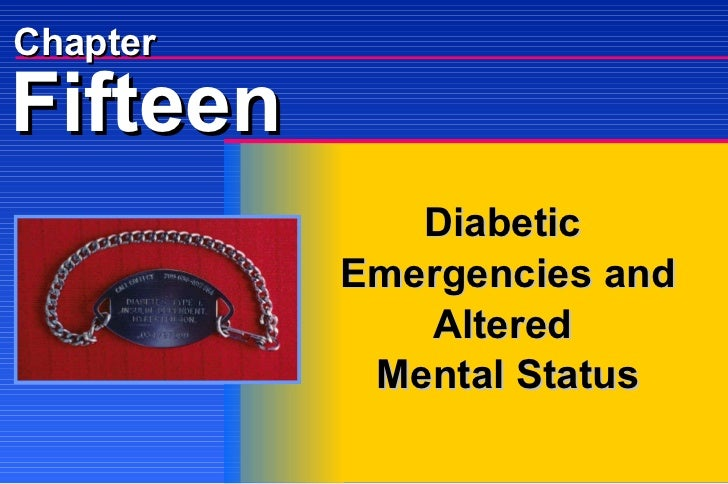 Chapter Diabetic  Emergencies and Altered  Mental Status Fifteen