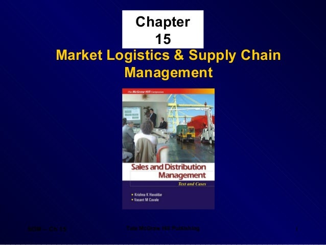 Chapter 15 Market Logistics & Supply Chain Management  SDM – Ch 15  Tata McGraw Hill Publishing  1