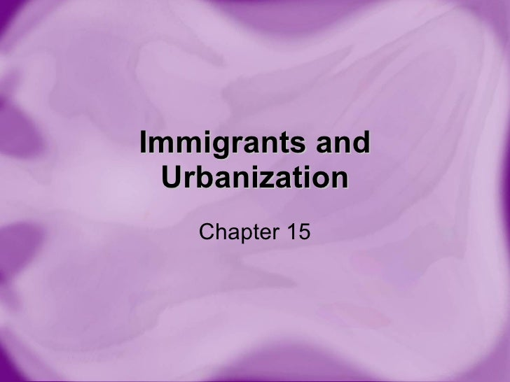 Immigrants and Urbanization Chapter 15