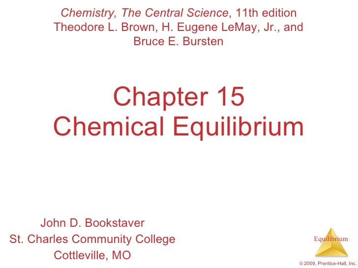 Chapter 15 Chemical Equilibrium John D. Bookstaver St. Charles Community College Cottleville, MO Chemistry, The Central Sc...
