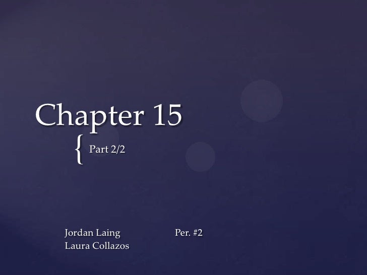 Chapter 15 <br />Part 2/2<br />Jordan Laing		Per. #2	<br />Laura Collazos<br />