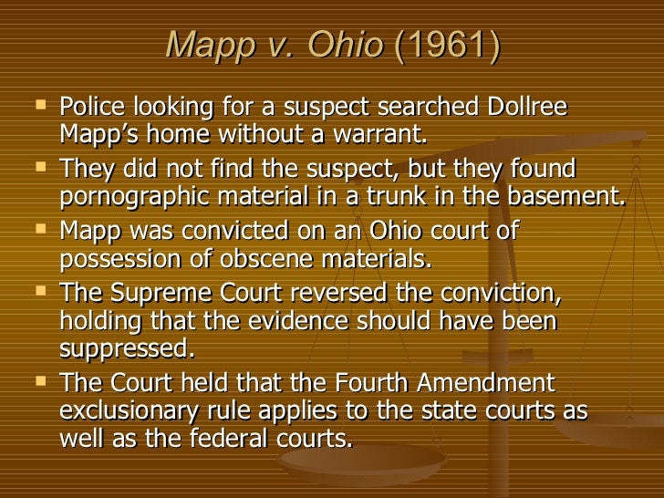 mapp vs ohio review of facts Meanwhile miss mapp's attorney arrived, but the officers, having secured their own entry, and continuing in their defiance of the law, would permit him neither to see miss mapp nor to enter the house.