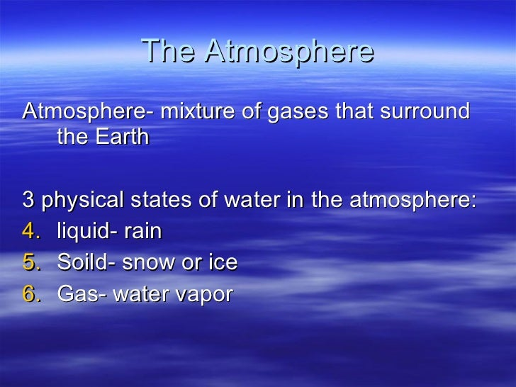 The Atmosphere <ul><li>Atmosphere- mixture of gases that surround the Earth </li></ul><ul><li>3 physical states of water i...