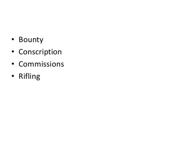 • • • •  Bounty Conscription Commissions Rifling