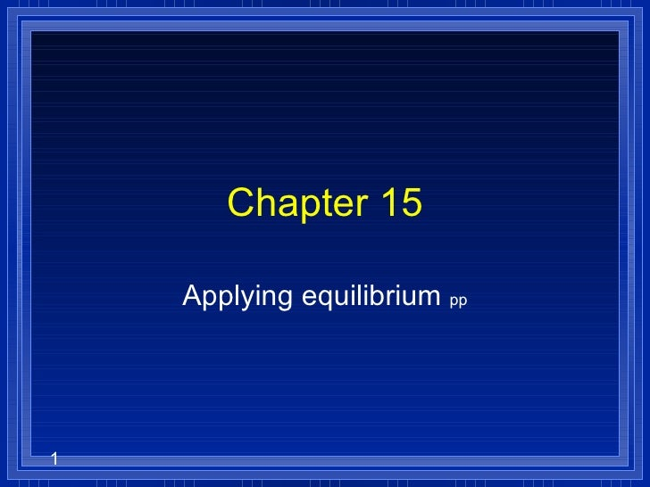 Chapter 15 Applying equilibrium  pp