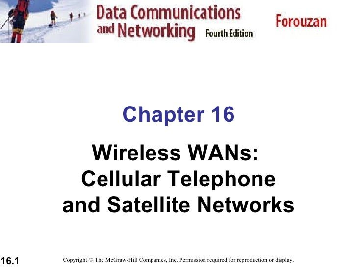 Chapter 16 Wireless WANs:  Cellular Telephone and Satellite Networks Copyright © The McGraw-Hill Companies, Inc. Permissio...