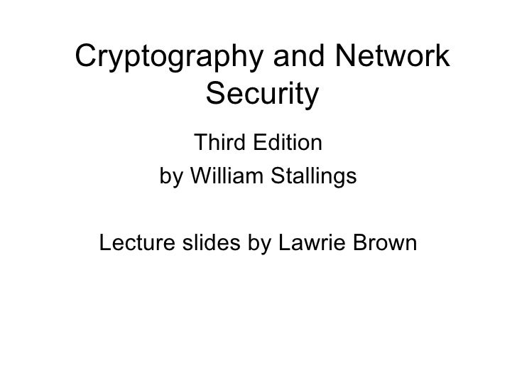 Cryptography and Network Security Third Edition by William Stallings Lecture slides by Lawrie Brown