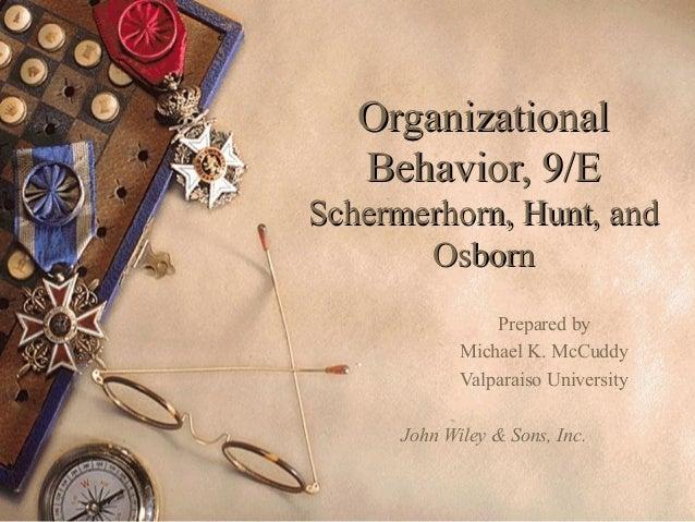 Organizational   Behavior, 9/ESchermerhorn, Hunt, and       Osborn                 Prepared by             Michael K. McCu...