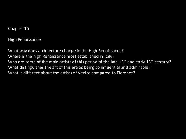 Chapter 16High RenaissanceWhat way does architecture change in the High Renaissance?Where is the high Renaissance most est...
