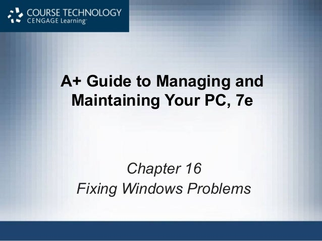 A+ Guide to Managing andMaintaining Your PC, 7eChapter 16Fixing Windows Problems