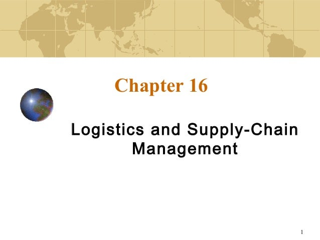 1 Chapter 16 Logistics and Supply-Chain Management