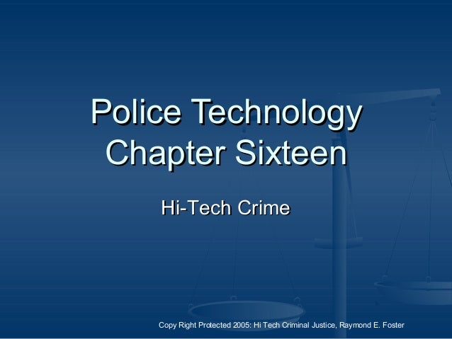 Copy Right Protected 2005: Hi Tech Criminal Justice, Raymond E. Foster Police TechnologyPolice Technology Chapter SixteenC...
