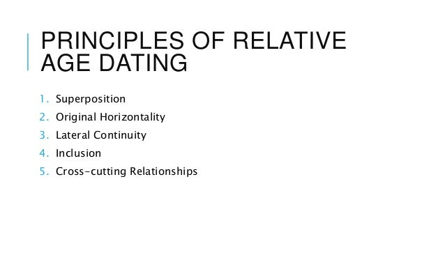 7 relative age dating principles There are two basic approaches: relative geologic age dating,  geologic age dating explained  geologists draw on it and other basic principles.