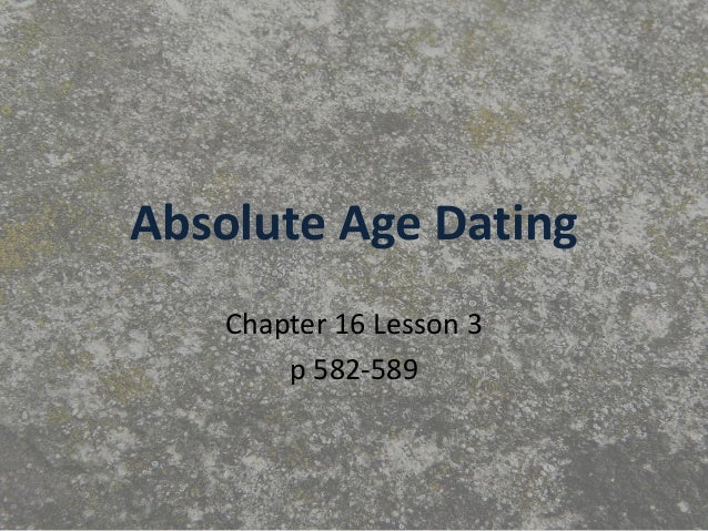 Absolute Age Dating Chapter 16 Lesson 3 p 582-589