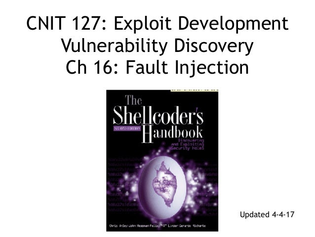 CNIT 127: Exploit Development Vulnerability Discovery Ch 16: Fault Injection Updated 4-4-17