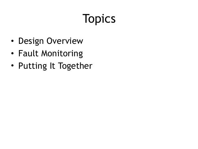 Topics • Design Overview • Fault Monitoring • Putting It Together