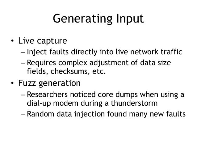 Generating Input • Live capture – Inject faults directly into live network traffic – Requires complex adjustment of data s...