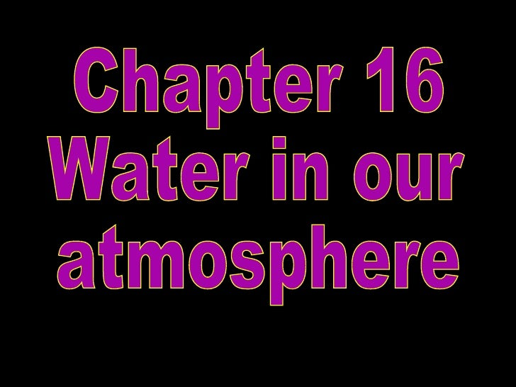 Chapter 16 Water in our  atmosphere