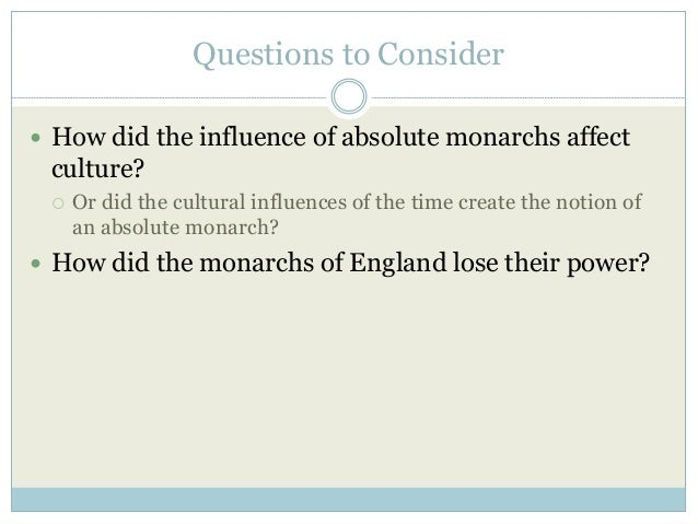Questions to Consider  How did the influence of absolute monarchs affect culture?  Or did the cultural influences of the...