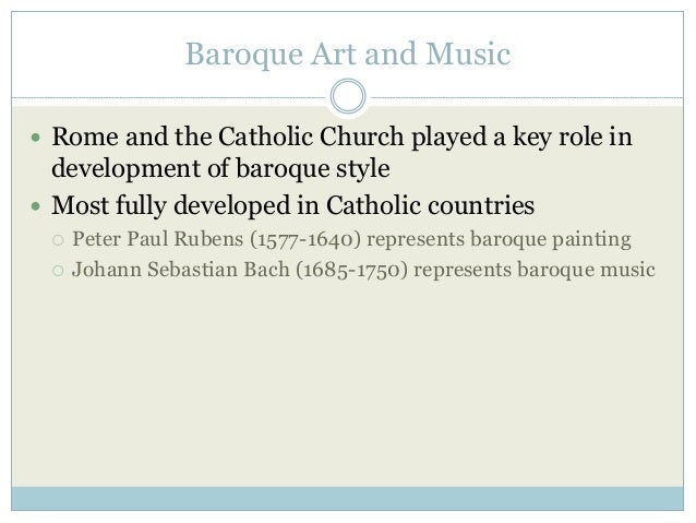Baroque Art and Music  Rome and the Catholic Church played a key role in development of baroque style  Most fully develo...