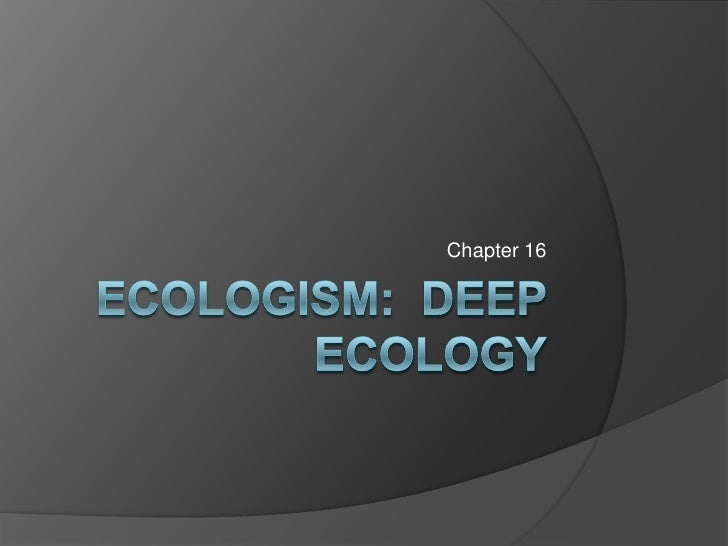 Ecologism:  Deep Ecology<br />Chapter 16<br />