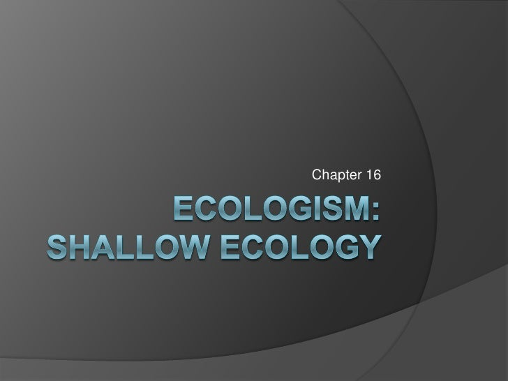 Ecologism:  Shallow Ecology<br />Chapter 16<br />