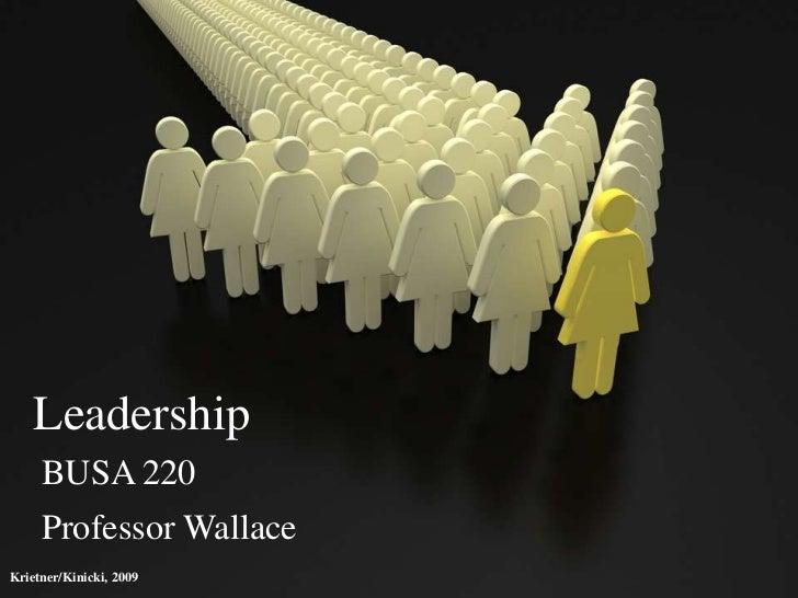 Leadership     BUSA 220     Professor WallaceKrietner/Kinicki, 2009
