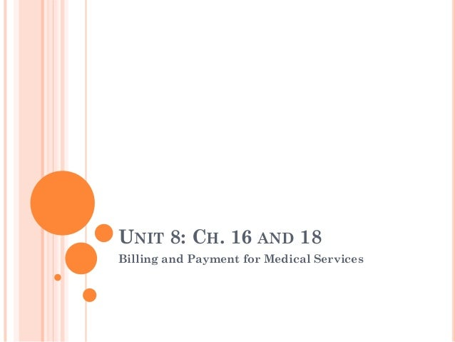 UNIT 8: CH. 16 AND 18Billing and Payment for Medical Services