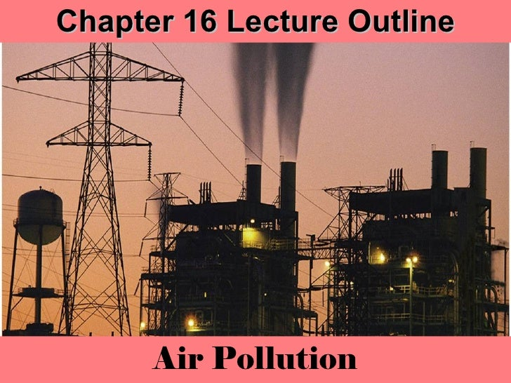 Chapter 16 Lecture Outline Air Pollution