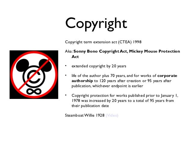 sonny bono copyright act This law, also known as the sonny bono copyright term extension act, sonny bono act, or (derisively) more directly, they see two successive terms of approximately 20 years each (the copyright act of 1976 and the bono act.