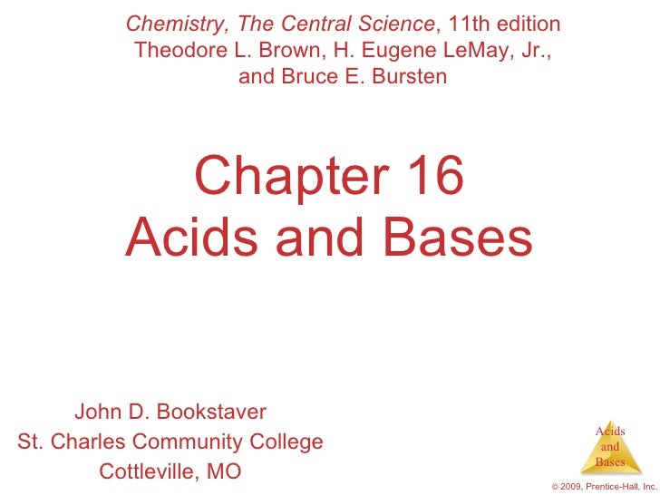 Chapter 16 Acids and Bases John D. Bookstaver St. Charles Community College Cottleville, MO Chemistry, The Central Science...