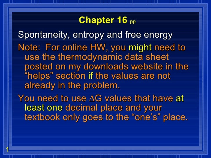 Chapter 16  pp Spontaneity, entropy and free energy Note:  For online HW, you  might  need to use the thermodynamic data s...
