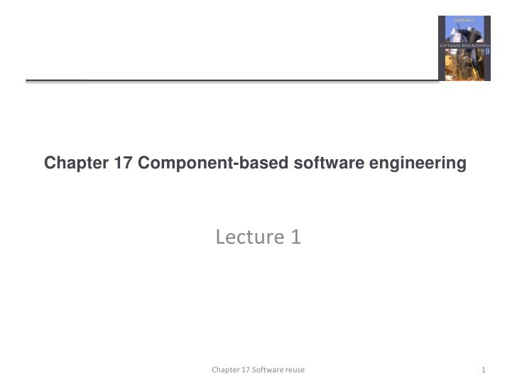 Chapter 17 Component-based software engineering<br />Lecture 1<br />1<br />Chapter 17 Software reuse<br />