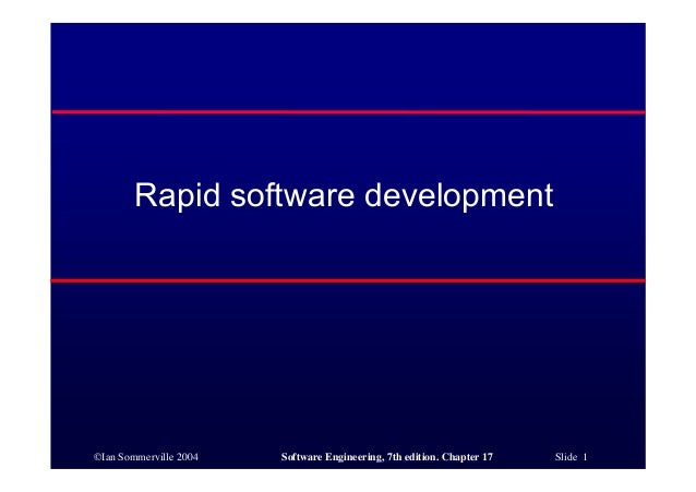 ©Ian Sommerville 2004 Software Engineering, 7th edition. Chapter 17 Slide 1 Rapid software development