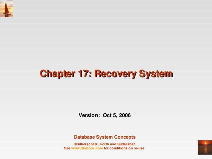 Chapter17:RecoverySystem           Version:Oct5,2006         DatabaseSystemConcepts         ©Silberschatz,Korth...