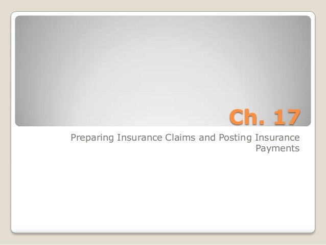 Ch. 17Preparing Insurance Claims and Posting Insurance                                       Payments