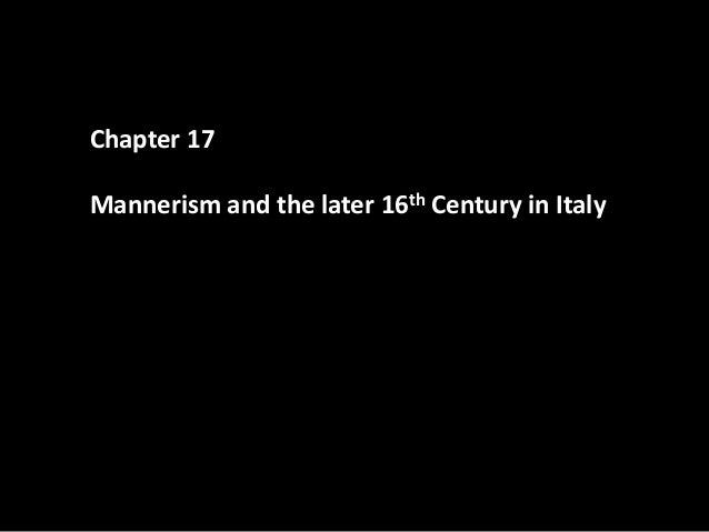 Chapter 17Mannerism and the later 16th Century in Italy