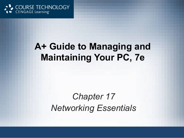 A+ Guide to Managing and Maintaining Your PC, 7e       Chapter 17   Networking Essentials