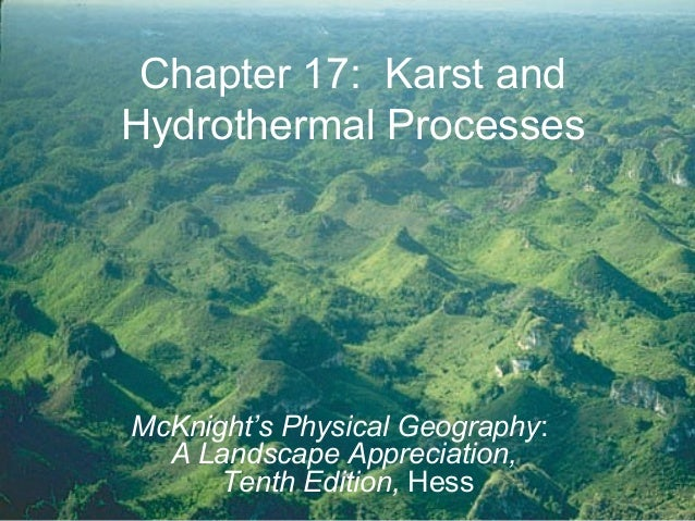 Chapter 17: Karst andHydrothermal ProcessesMcKnight's Physical Geography:A Landscape Appreciation,Tenth Edition, Hess