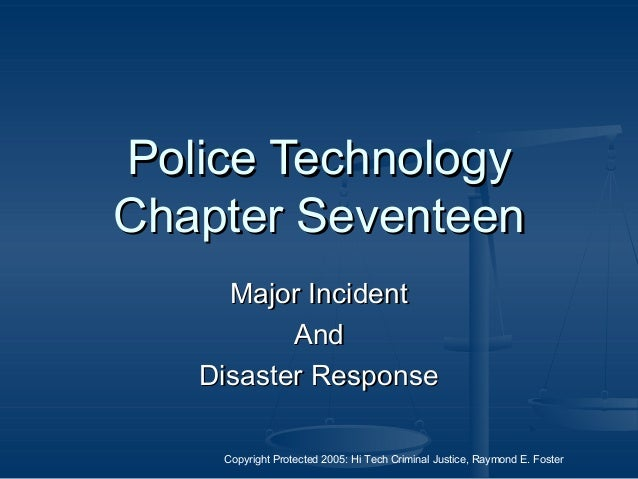 Copyright Protected 2005: Hi Tech Criminal Justice, Raymond E. Foster Police TechnologyPolice Technology Chapter Seventeen...